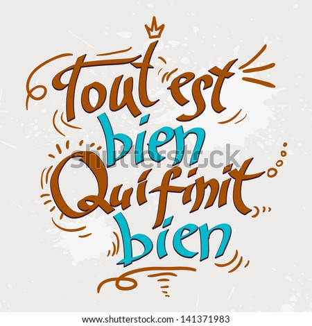 """World Sayings Hand Drawn Text Lettering with Quotations and Proverb """"All is well, what ends well"""" on French - stock vector"""