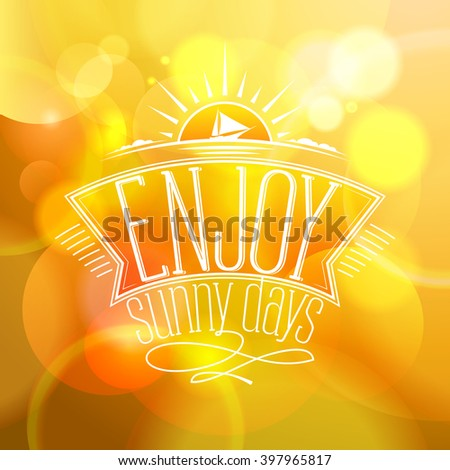 Yellow bokeh quote background - Enjoy sunny days.  Happy vacation card. - stock vector