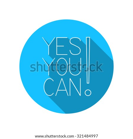YES YOU CAN! Motivational vector illustration.Motivational quote. Flat style design with long shadow. Yes, you can do it! - stock vector