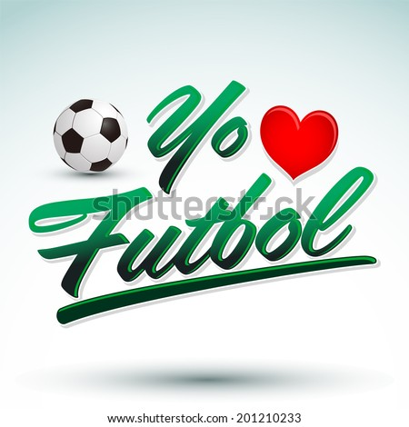 Yo amo el Futbol - I Love Soccer - Football spanish text - vector lettering - stock vector