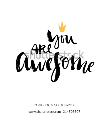 You are awesome. Modern brush calligraphy. Handwritten ink lettering. Hand drawn design elements. - stock vector