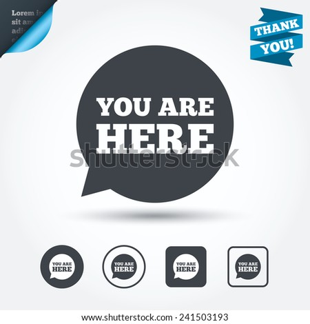 You are here sign icon. Info speech bubble. Map pointer with your location. Circle and square buttons. Flat design set. Thank you ribbon. Vector - stock vector
