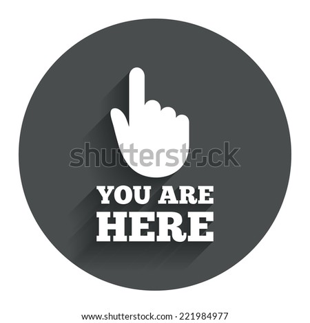You are here sign icon. Info symbol with hand. Map pointer with your location. Circle flat button with shadow. Modern UI website navigation. Vector - stock vector