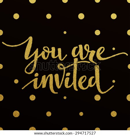 You are invited â?? gold glittering lettering design with polka dots pattern on black background - stock vector