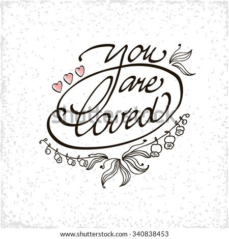 You are loved lettering handmade vector calligraphy. Simple stylish text design template on white background. Hand drawn typography poster. - stock vector