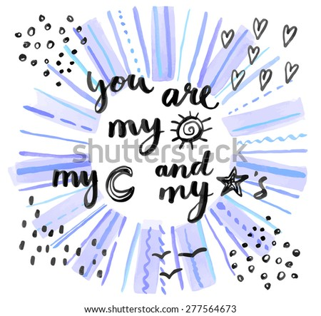 You are my sun, my moon and my stars, hand drawn calligraphic vector quote on a watercolor background - stock vector