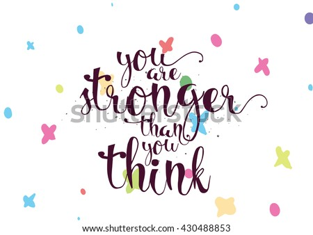 You are stronger than you think inspirational inscription. Greeting card with calligraphy. Hand drawn lettering. Typography for invitation, banner, poster or clothing design. Vector quote. - stock vector