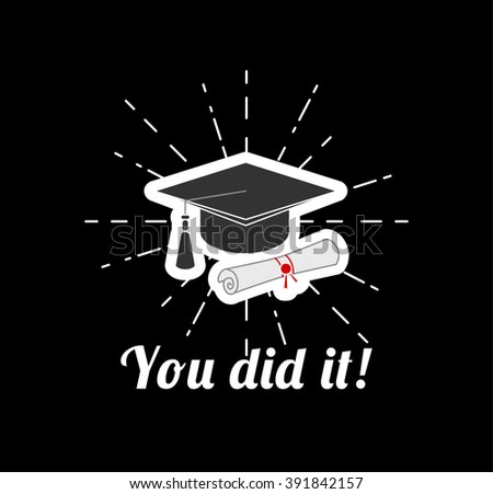 You did it! Grasuate hat. Graduation.  - stock vector