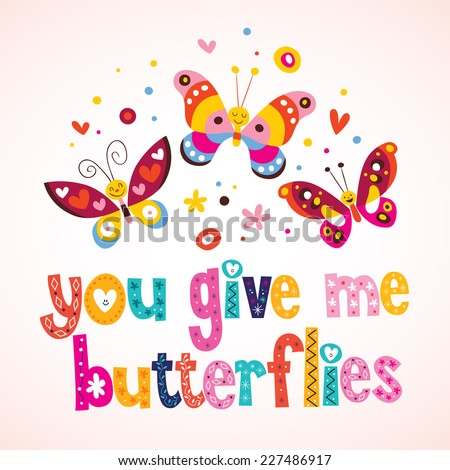 You give me butterflies - stock vector