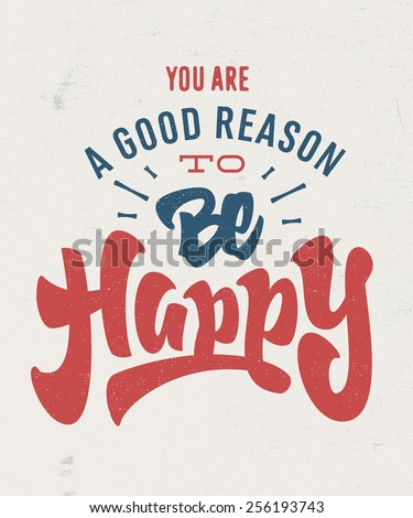 You're a good reason to be Happy. motivational Hand lettered brush script style phrase. Handmade Typographic Art for Poster Print Greeting Card T shirt apparel design, hand crafted vector illustration - stock vector