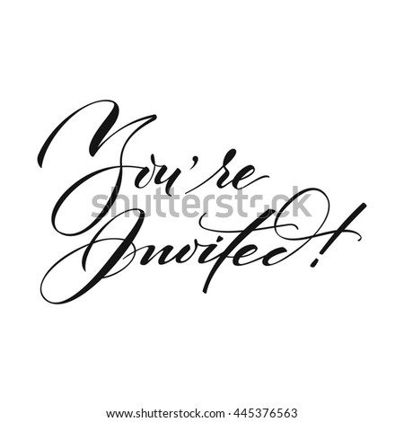 YOU'RE INVITED original custom hand lettering -- handmade calligraphy, vector (eps8); great for photo overlay or heading/ caption/ title for party invitations -- birthday, wedding, office party, etc - stock vector