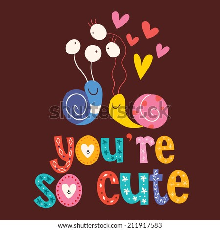 You're so cute Valentine love card - stock vector
