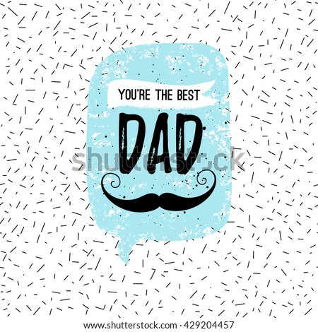 You're the Best DAD greeting card, fashion poster on Happy Father's Day. Vector quote with speech bubble on abstract confetti background. Fathers day typography poster with mustache, stars, lettering. - stock vector