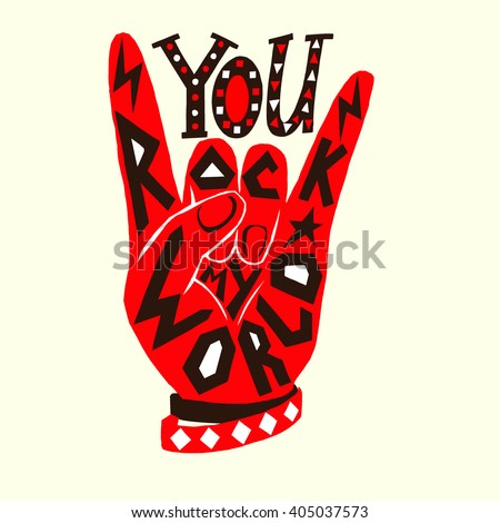 You rock my world - poster design. Rock and Roll hand sign with unique hand drawn typography design. Lettering illustration, concept for greeting card, t-shirt design, cover. Editable 100% vector.  - stock vector