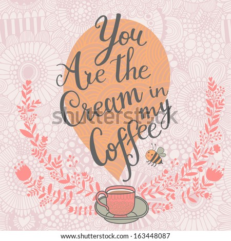 You the cream in my coffee. Concept romantic card in vector - stock vector