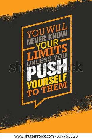You Will Never Know Your Limits Unless You Push Yourself To Them. Workout and Fitness Gym Motivation Quote. Creative Vector Typography Grunge Poster Concept - stock vector
