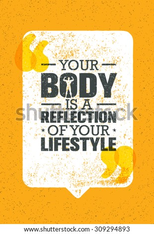 Your Body Is A Reflection Of Your Lifestyle. Workout and Fitness Motivation Quote. Creative Vector Typography Grunge Inspiring Poster Concept - stock vector