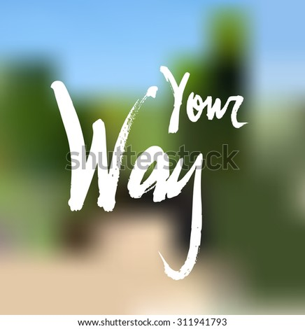 Your way. Ink hand drawn lettering. Modern calligraphy on blur background - stock vector