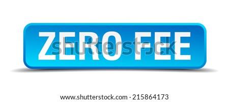 Zero fee blue 3d realistic square isolated button - stock vector